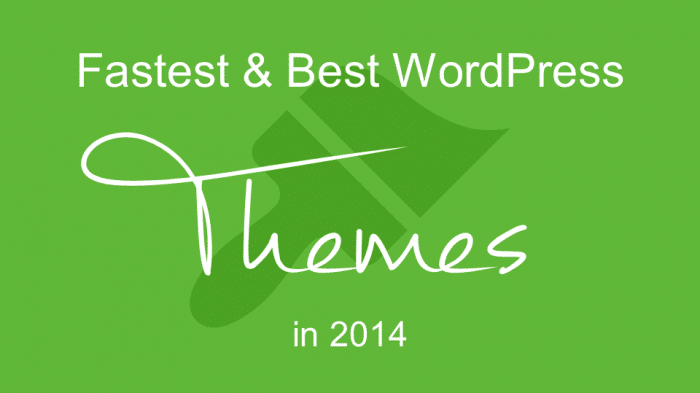 Fastest & Best WordPress Themes in 2014