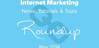 Internet Marketing News, Tutorials & Tools Roundup May 2014