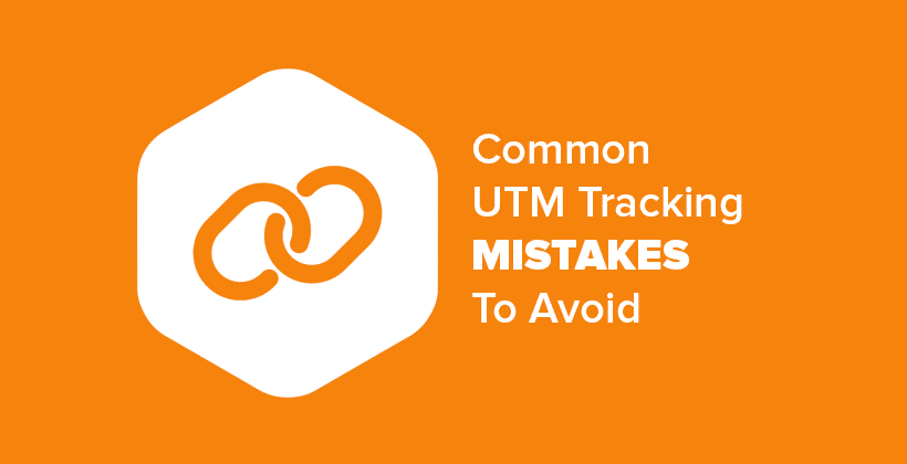 Common UTM Campaign URL Tracking Mistakes To Avoid