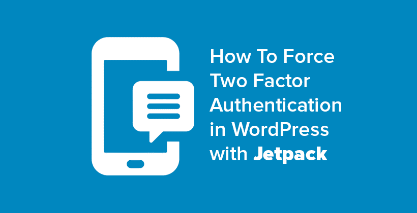 How To Force Two Factor Authentication in WordPress with Jetpack